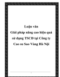 Giải pháp nâng cao hiệu quả sử dụng TSCĐ tại Công ty Cao su Sao Vàng Hà Nội