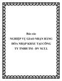 Báo cáo: NGHIỆP VỤ GIAO NHẬN HÀNG HÓA NHẬP KHẨU TẠI CÔNG TY TNHH TM - DV M.T.L