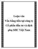 """Luận văn: """" Vốn bằng tiền tại công ty Cổ phần đầu tư và dịch phụ SHC Việt Nam"""""""