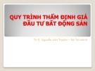 Thuyết trình Quy trình thẩm định giá bất động sản - ThS. Nguyễn Văn Truyền
