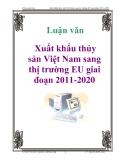 Luận văn: Xuất khẩu thủy sản Việt Nam sang thị trường EU giai đoạn 2011-2020