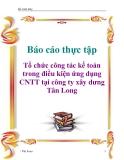 Báo cáo thực tập: Tổ chức công tác kế toán trong điều kiện ứng dụng CNTT tại công ty xây dưng Tân Long