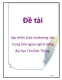Lập chiến lược marketing cho trung tâm ngoại ngữ trường đại học Tôn Đức Thắng.