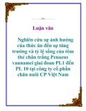 Luận văn: Nghiên cứu sự ảnh hưởng của thức ăn đến sự tăng trưởng và tỷ lệ sống của tôm thẻ chân trắng Penaeus vannamei giai đoan PL1 đến PL 10 tại công ty cổ phần chăn nuôi CP Việt Nam