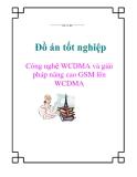 Đồ án tốt nghiệp:  Công nghệ WCDMA và giải pháp nâng cao GSM lên WCDMA