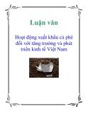 Luận văn:  Hoạt động xuất khẩu cà phê đối với tăng trưởng và phát triển kinh tế Việt Nam