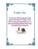Luận văn :  Vai trò của FDI trong quá trình phát triển kinh tế xã hội ở Việt Nam trong giai đoạn hiện nay và một số giải pháp để đạt được mục tiêu phát triển tương lai