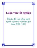 Luận văn:  Đầu tư đổi mới công nghệ ngành dệt may việt nam giai đoạn 2000- 2005