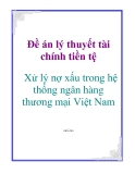 Đề án lý thuyết tài chính tiền tệ:  Xử lý nợ xấu trong hệ thống ngân hàng thương mại Việt Nam