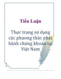 Tiểu luận: Thực trạng sử dụng các phương thức phát hành chứng khoán tại Việt Nam
