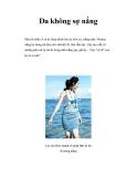 Da không sợ nắng Phụ nữ châu Á ai ai cũng thích làn da nõn nà, trắng mịn. Nhưng