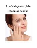 5 bước chọn sản phẩm chăm sóc da mụn