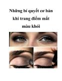 Những bí quyết cơ bản khi trang điểm mắt màu khói