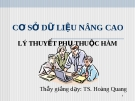 CƠ SỞ DỮ LIỆU NÂNG CAO - LÝ THUYẾT PHỤ THUỘC HÀM