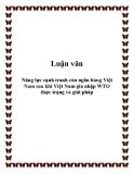 """Đề tài """"Năng lực cạnh tranh của ngân hàng Việt Nam sau khi Việt Nam gia nhập WTO thực trạng và giải pháp"""""""
