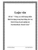 """Đề tài """" """"Nâng cao chất lượng thẩm định tín dụng trong hoạt động cho vay khách hàng doanh nghiệp tại MaritimeBank Thanh Xuân"""""""