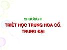 CHƯƠNG III: TRIẾT HỌC TRUNG HOA CỔ, TRUNG ĐẠI