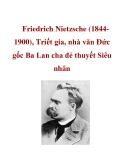 Friedrich Nietzsche (18441900), Triết gia, nhà văn Ðức gốc Ba Lan cha đẻ thuyết Siêu nhân