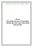 Đề tài: Huy động vốn của các Ngân hàng thương mại Việt Nam trong những năm gần đây