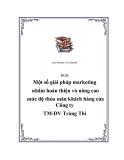"""Luận văn """" Một số giải pháp marketing nhằm hoàn thiện và nâng cao mức độ thỏa mãn khách hàng của Công ty TM-DV Tràng Thi """""""