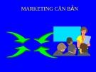 Bài giảng Marketing căn bản - Chương 1: Những vấn đề cơ bản của Marketing