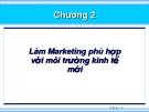 Chương 2:  Làm Marketing phù hợp với môi trường kinh tế mới