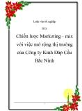"""Luận văn: """"Chiến lược Marketing - mix với việc mở rộng thị trường của Công ty Kính Đáp Cầu - Bắc Ninh""""."""