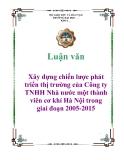 Đề tài: Xây dựng chiến lược phát triển thị trường của Công ty TNHH Nhà nước một thành viên cơ khí Hà Nội trong giai đoạn 2005-2015