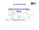 BÀI GIẢNG KHOÁ HỌC CÔNG NGHỆ 3G WCDMA UMTS - TS. Nguyễn Phạm Anh Dũng