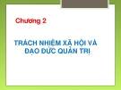 Quản Trị Học - chương 2: TRÁCH NHIỆM XÃ HỘI VÀ ĐẠO ĐỨC QUẢN TRỊ
