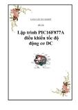 Luận văn tốt nghiệp: Lập trình PIC16F877A điều khiển tốc độ động cơ DC