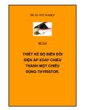 ĐỀ TÀI: THIẾT KẾ BỘ BIẾN ĐỔI ĐIỆN ÁP XOAY CHIỀU THÀNH MỘT CHIỀU DÙNG THYRISTOR.