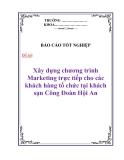 """Báo cáo tốt nghiệp:"""" Xây dựng chương trình Marketing trực tiếp cho các khách hàng tổ chức tại khách sạn Công Đoàn Hội An"""""""