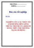 """Chuyên đề tốt nghiệp """"  NGHIÊN CỨU CÁC NHÂN TỐ ẢNH HƯỞNG ĐẾN LÒNG TRUNG THÀNH CỦA KHÁCH HÀNG TRÊN THỊ TRƯỜNG MẠNG DI ĐỘNG """""""