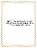 THỰC TRẠNG QUẢN LÝ VÀ SỬ DỤNG VỐN LƯU ĐỘNG TẠI CÔNG TY VẬT LIỆU XÂY DỰNG
