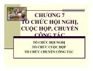 Bài giảng Quản trị hành chính văn phòng - Chương 7: Tổ chức hội nghị, cuộc họp, chuyến công tác