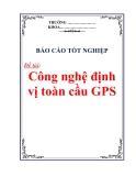 Báo cáo tốt nghiệp: Công nghệ định vị toàn cầu GPS