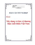 Báo cáo tốt nghiệp: Xây dựng và bảo vệ thương hiệu xuất khẩu Việt Nam