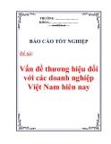 Báo cáo tốt nghiệp:Vấn đề thương hiệu đồi với các doanh nghiệp Việt Nam hiên nay