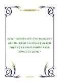 """Đề tài """" NGHIÊN CỨU ỨNG DỤNG MÁY KÉO HAI BÁNH VÀ CÔNG CỤ ĐI KÈM PHỤC VỤ LÀM ĐẤT Ở ĐỒNG BẰNG SÔNG CỬU LONG """""""