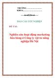 """Báo cáo tốt nghiệp: """"Nghiên cứu hoạt động marketing bán hàng ở Công ty vật tư nông nghiệp Hà Nội"""""""