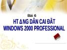 BÀI 6 - HƯỚNG DẪN CÀI ĐẶT WINDOWS 2000 PROFESSIONAL