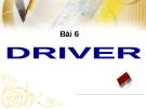 BÀI 6 - DRIVER