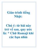 Giáo trình tiếng Nhật: Chú ý: từ bài này trở về sau, quy ước là: * Chữ Romaji khi các bạn nhìn