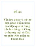 Đề tài: Vốn lưu động và một số biện pháp nhằm nâng cao hiệu quả sử dụng vốn lưu động tại Công ty thương mại và Đầu tư phát triển miền núi Thanh Hoá
