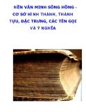 NỀN VĂN MINH SÔNG HỒNG CƠ SỞ HÌNH THÀNH, THÀNH TỰU, ĐẶC TRƯNG, CÁC TÊN GỌI VÀ Ý NGHĨA