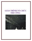 Giáo trình Tổ chức thi công - GV: Nguyễn Tấn Nhơn