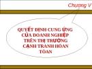 CHƯƠNG V - QUYẾT ĐỊNH CUNG ỨNG CỦA DOANH NGHIỆP TRÊN THỊ TRƯỜNG CẠNH TRANH HÒAN TÒAN