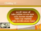 CHƯƠNG VI - QUYẾT ĐỊNH VỀ SẢN LƯỢNG VÀ GIÁ BÁN CỦA DOANH NGHIỆP TRÊN THỊ TRƯỜNG ĐỘC QUYỀN HOÀN TOÀN