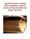 Người kể chuyện và giọng điệu kể chuyện trong loạt truyện rối loạn tâm  thần của Edgar Allen Poe